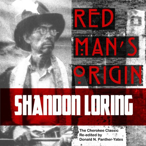 Red Man's Origin     The Legendary Story of His Rise and Fall, His Victories and Defeats and the Prophecy of His Future (Cherokee Chapbooks) (Vol. 1)               By:                                                                                                                                 Donald N. Panther-Yates                               Narrated by:                                                                                                                                 Shandon Loring                      Length: 31 mins     10 ratings     Overall 4.3