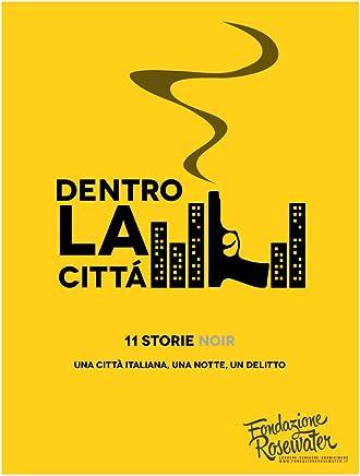 Dentro la città: 11 storie Noir una città italiana, una notte, un delitto (Raccolte Fondazione Rosewater Vol. 3)