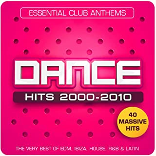 Dance Hits 2000 – 2010 – Essential Club Anthems – 40 Massive Hits - The Very Best Of EDM, Ibiza, House, R&B & Latin [Explicit]