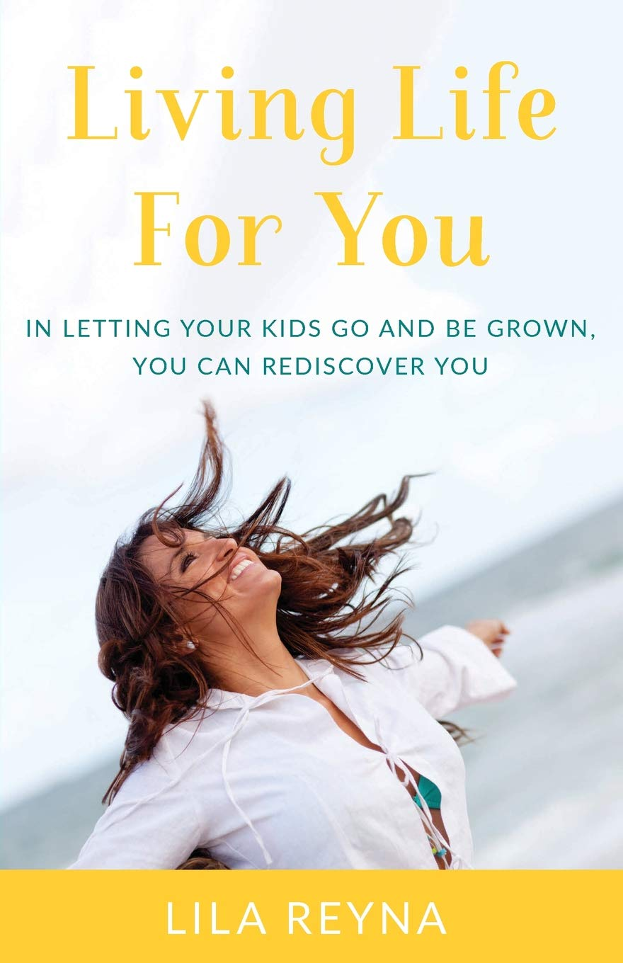 Image OfLiving Life For You: In Letting Your Kids Go And Be Grown, You Can Rediscover You