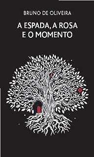 A espada, a rosa e o momento (1) (Portuguese Edition)
