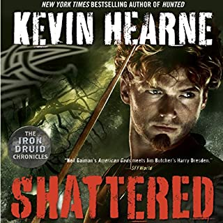 Shattered     The Iron Druid Chronicles, Book 7              Written by:                                                                                                                                 Kevin Hearne                               Narrated by:                                                                                                                                 Luke Daniels                      Length: 12 hrs and 43 mins     29 ratings     Overall 4.9