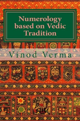 Numerology based on Vedic Tradition: Learning to make a Karmic Horoscope and benefit from it to do the appropriate Present Karma for inner Peace and Happiness by Dr. Vinod Verma (2013-07-09)