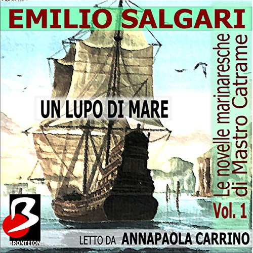 Le novelle marinaresche [The Sailor's Tales], Vol. 01: Un Lupo di Mare audiobook cover art