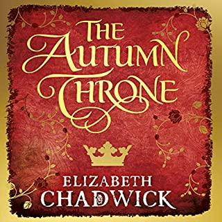 The Autumn Throne     Eleanor of Aquitaine, Book 3              By:                                                                                                                                 Elizabeth Chadwick                               Narrated by:                                                                                                                                 Katie Scarfe                      Length: 18 hrs and 20 mins     46 ratings     Overall 4.7