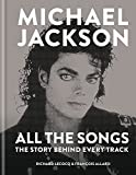 Michael Jackson All the Songs: The Story Behind Every Track...