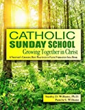 Catholic Sunday School: Growing Together in Christ (A Faith Formation Best Practices Idea Book) (Volume 1)