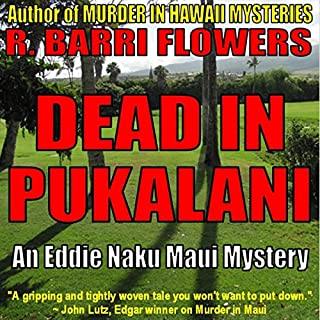 Dead in Pukalani     Eddie Naku Maui Mysteries, Book 1              By:                                                                                                                                 R. Barri Flowers                               Narrated by:                                                                                                                                 Jane Boyer                      Length: 8 hrs and 57 mins     6 ratings     Overall 3.7