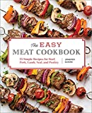 The Easy Meat Cookbook: 75 Simple Recipes for Beef, Pork, Lamb, Veal, and Poultry