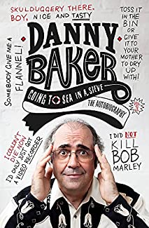 Danny Baker - Going To Sea In A Sieve: The Autobiography