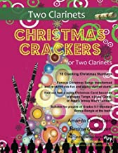 Christmas Crackers for Two Clarinets: 10 Cracking Christmas numbers transformed from noble christmas carols into wacky duets, each in a unique style ... for two equal players of Grades 5-7 standard.