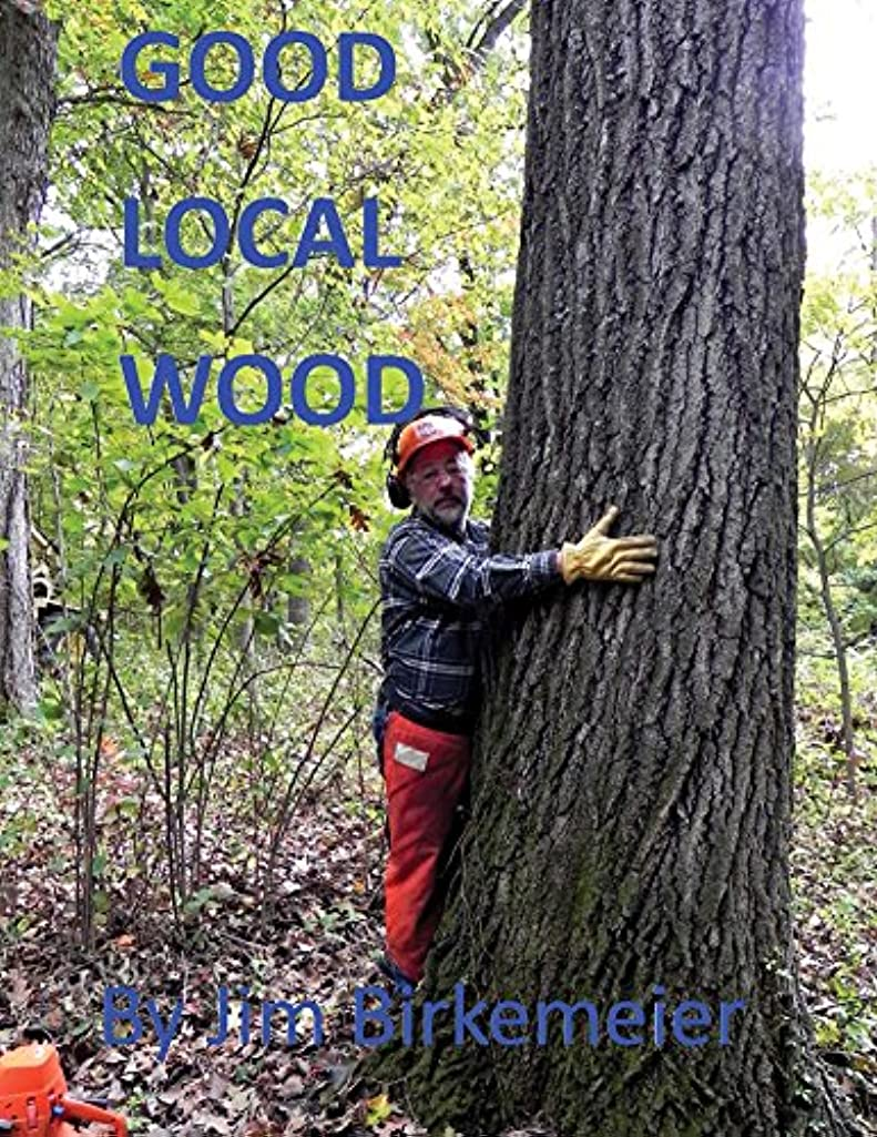 Good Local Wood: Using Local Wood is Logical; A Really Good Idea!