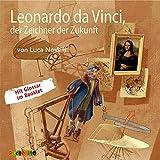 Leonardo da Vinci, der Zeichner der Zukunft (Geniale Denker und Erfinder)