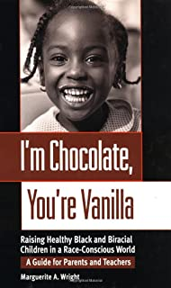 I'm Chocolate, You're Vanilla: Raising Healthy Black and Biracial Children in a Race-Conscious World: A Guide for Parents and Teachers