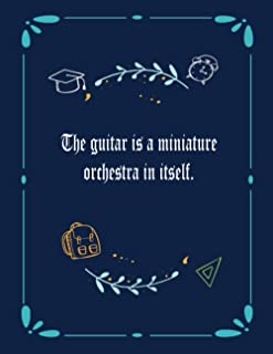 The guitar is a miniature orchestra in itself.: 6 String Guitar Chord and Tablature Staff Music Paper for Guitar Players, ...