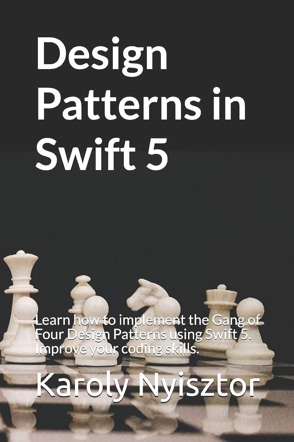 なす悪因子とてもDesign Patterns in Swift 5: Learn how to implement the Gang of Four Design Patterns using Swift 5. Improve your coding skills. (Swift Clinic)
