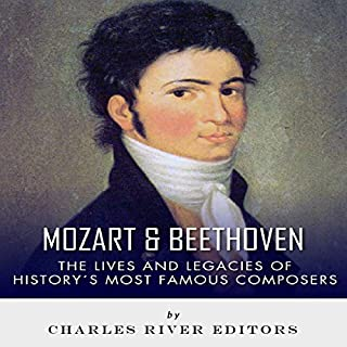 Mozart & Beethoven: The Lives and Legacies of History's Most Famous Composers                   By:                                                                                                                                 Charles River Editors                               Narrated by:                                                                                                                                 Guy Veryzer                      Length: 4 hrs     1 rating     Overall 3.0