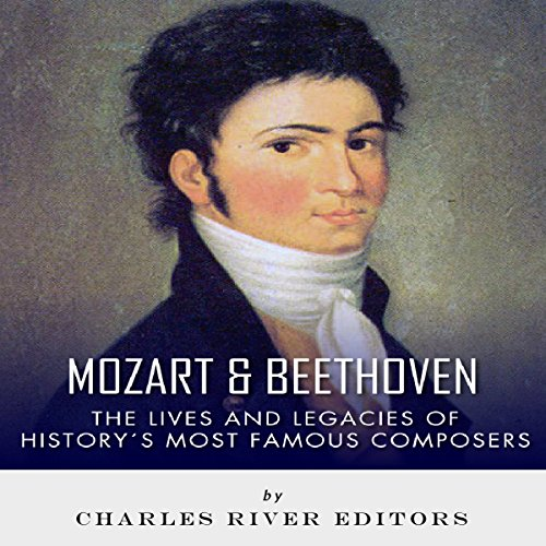 Mozart & Beethoven: The Lives and Legacies of History's Most Famous Composers audiobook cover art