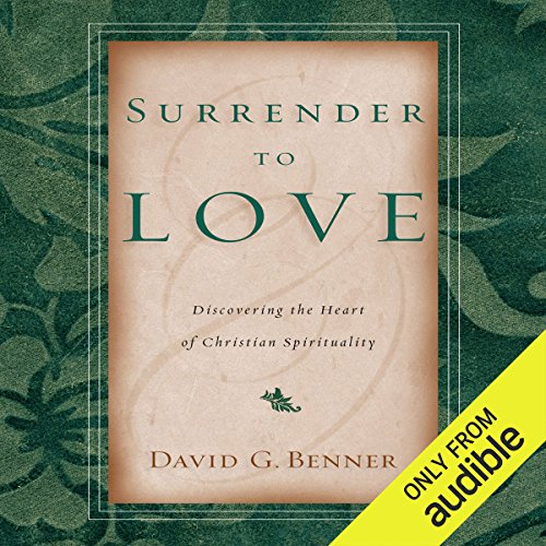 Surrender to Love     Discovering the Heart of Christian Spirituality              By:                                                                                                                                 David G. Benner                               Narrated by:                                                                                                                                 Robin Bloodworth                      Length: 3 hrs and 32 mins     97 ratings     Overall 4.8