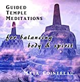 Guided Temple Meditations for Balancing Body and Spirit - Volume One by Maya Cointreau