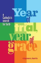 Year of Trial, Year of Grace -- A Catholic's Search for Faith