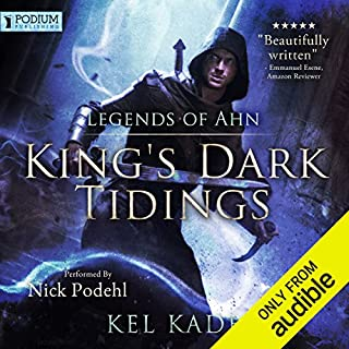 Legends of Ahn     King's Dark Tidings, Book 3              Written by:                                                                                                                                 Kel Kade                               Narrated by:                                                                                                                                 Nick Podehl                      Length: 16 hrs and 15 mins     210 ratings     Overall 4.7