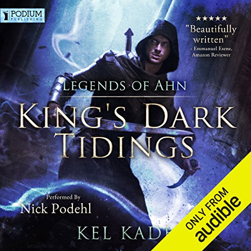 Legends of Ahn     King's Dark Tidings, Book 3              Written by:                                                                                                                                 Kel Kade                               Narrated by:                                                                                                                                 Nick Podehl                      Length: 16 hrs and 15 mins     209 ratings     Overall 4.7
