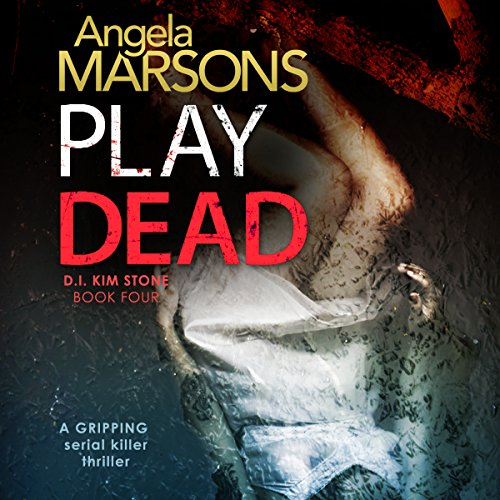 Play Dead     Detective Kim Stone Crime Thriller, Book 4              By:                                                                                                                                 Angela Marsons                               Narrated by:                                                                                                                                 Jan Cramer                      Length: 9 hrs and 35 mins     441 ratings     Overall 4.6