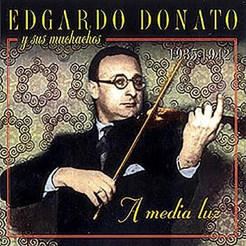 A Ia Luz. Edgardo Donato y Sus Muchachos 1935-1942