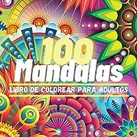 100 Mandalas Libro de Colorear para Adultos: 100 Excelente Pasatiempo anti estrés para relajarse con bellísimas Mandalas, La Colección Definitiva de Patrones de Mandalas para Pasar un Rato Divertido y Tranquilo