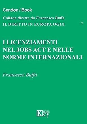 I licenziamenti nel jobs act e nelle norme internazionali (IL DIRITTO IN EUROPA OGGI Vol. 7)