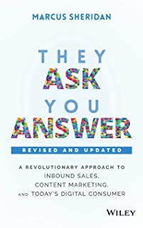 They Ask, You Answer: A Revolutionary Approach to Inbound Sales, Content Marketing, and Today's Digital Consumer, Revised ...