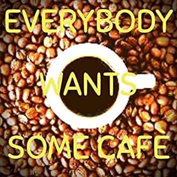 Everybody Wants Some Cafe