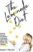 The Lemonade Diet: How To Persist, Persevere And Make Lemonade, When Life Hands You Lemons