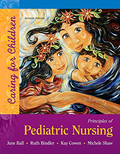 Principles of Pediatric Nursing: Caring for Children (7th Edition)