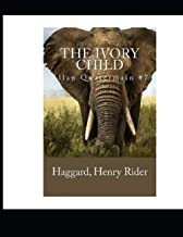 The Ivory Child (Allan Quatermain #7): Annotated and Illustrated