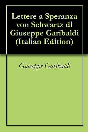 Lettere a Speranza von Schwartz di Giuseppe Garibaldi