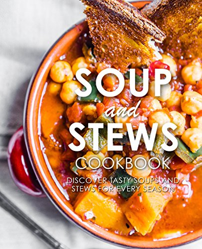 Soup and Stews Cookbook: Discover Tasty Soups and Stews for Every Season by [BookSumo Press]
