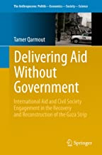 Delivering Aid Without Government: International Aid and Civil Society Engagement in the Recovery and Reconstruction of the Gaza Strip (The Anthropocene: Politik—Economics—Society—Science Book 7)