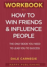 WORKBOOK For How To Win Friends and Influence People: The Only Book You need To Lead You To Success