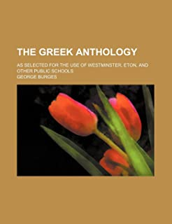 The Greek Anthology; As Selected for the Use of Westminster, Eton, and Other Public Schools
