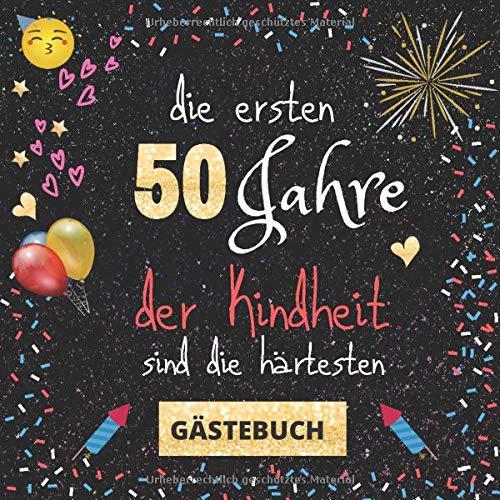 Gästebuch 50. Geburtstag: Die ersten 50 Jahre der Kindheit sind die härtesten | witziges...