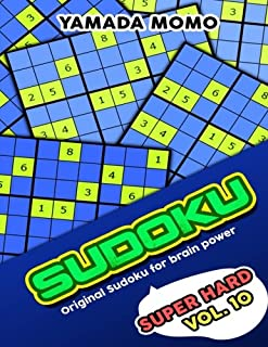 Sudoku Super Hard: Original Sudoku For Brain Power Vol. 10: Include 500 Puzzles Super Hard Level Plus Printable Version (Super Hard Level Original Sudoku For Brain Power) (Volume 10)