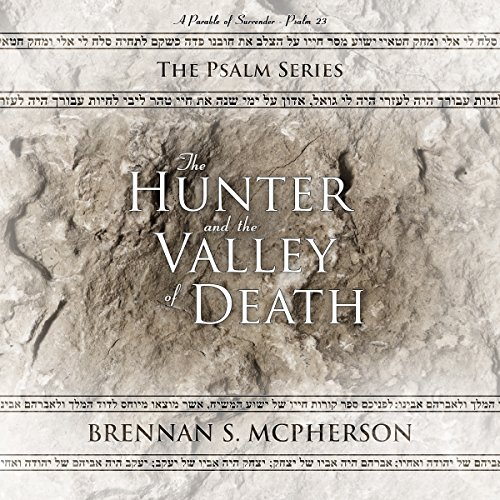 The Hunter and the Valley of Death: A Parable of Surrender - Psalm 23 audiobook cover art