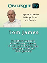 Legends & Leaders in Hedge Funds and Finance - Tom James, TradeFlow Capital's FinTech helps closing $1.5tn trade finance gap, enabling trade for SMEs globally