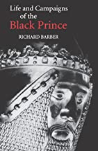 The Life and Campaigns of the Black Prince: from contemporary letters, diaries and chronicles, including Chandos Herald's ...