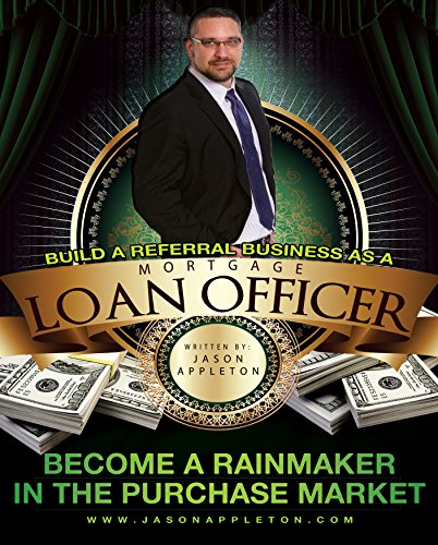 Build A Referral Business As A Mortgage Loan Officer: Become A Rainmaker In The Purchase Market (Mortgage Coaching Book 1)