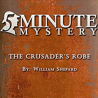 5 Minute Mystery - The Crusader's Robe                   By:                                                                                                                                 William Shepard                               Narrated by:                                                                                                                                 Dick Hill                      Length: 9 mins     Not rated yet     Overall 0.0
