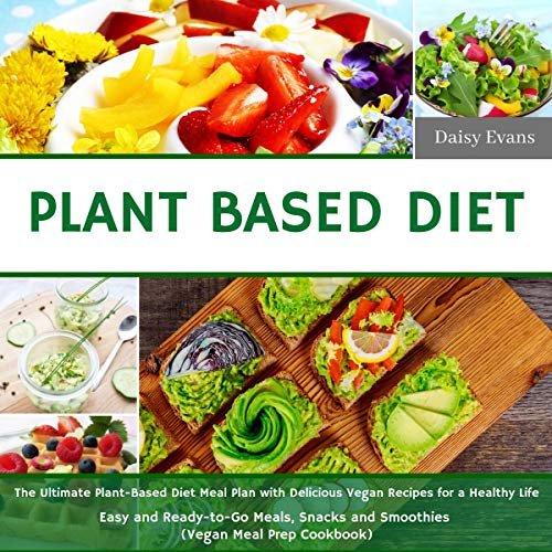 『Plant Based Diet: The Ultimate Plant-Based Diet Meal Plan with Delicious Vegan Recipes for a Healthy Life | Easy and Ready-to-Go Meals, Snacks and Smoothies (Vegan Meal Prep Cookbook)』のカバーアート