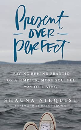 Present over Perfect: Leaving Behind Frantic for a Simpler, More Soulful Way of Living: 4